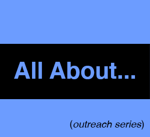 'All About…' Outreach Series